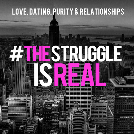 The Struggle is Real - Purity, Dating, and Relationship Sermon Series