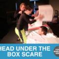 head-under-the-box-scare